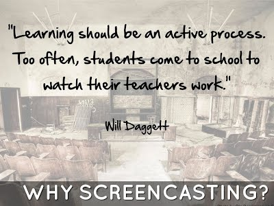 "Why Screencasting? quote shared from Will Daggett, ""Learning should be an active process..."""